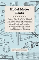 Model Motor Boats - Being No. 2 of the Model Maker Series of Practical Handbooks Covering Every Phase of Model Building and Design - Edward W. Hobbs