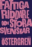 Fattiga riddare och stora svenskar - Klas Östergren