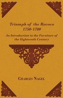 Triumph of the Rococo 1750-1780 - An Introduction to the Furniture of the Eighteenth Century - Charles Nagel