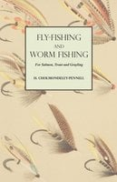 Fly-Fishing and Worm Fishing for Salmon, Trout and Grayling - H. Cholmondeley-Pennell