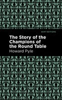 The Story of the Champions of the Round Table - Howard Pyle