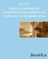 America's controversial Constitutional Amendments and its influence on the global arena - Artur Szulc