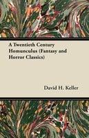 A Twentieth Century Homunculus (Fantasy and Horror Classics) - David H. Keller