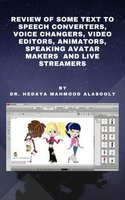 Review of Some Text to Speech Converters, Voice Changers, Video Editors, Animators, Speaking Avatar Makers and Live Streamers - Dr. Hedaya Mahmood Alasooly