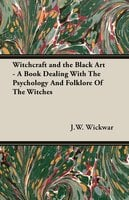 Witchcraft and the Black Art - A Book Dealing With The Psychology And Folklore Of The Witches - J.W. Wickwar