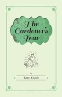 The Gardener's Year - Illustrated by Josef Capek - Karel Capek