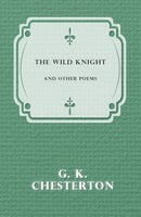 The Wild Knight and Other Poems - G.K. Chesterton