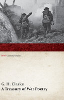 A Treasury of War Poetry: British and American Poems of the World War 1914-1917 (WWI Centenary Series) - G. H. Clarke