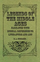 Legends of the Middle Ages - Narrated with Special Reference to Literature and Art - H.A. Guerber