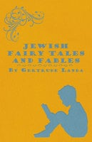Jewish Fairy Tales and Fables - Gertrude Landa