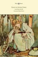Tales of Passed Times - Illustrated by Charles Robinson - Charles Perrault