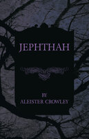 Jephthah - Aleister Crowley