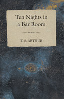 Ten Nights in a Bar Room - T.S. Arthur