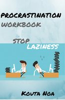 Procrastination Workbook: Stop Laziness - Kouta Noa