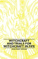 Witchcraft and Trials for Witchcraft in Fife - John Ewart Simpkins