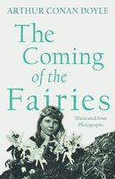 The Coming of the Fairies - Illustrated from Photographs - Arthur Conan Doyle