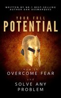 Your Full Potential: How to Overcome Fear and Solve Any Problem - Dan Desmarques