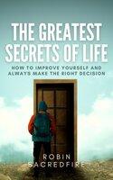 The Greatest Secrets of Life - Robin Sacredfire