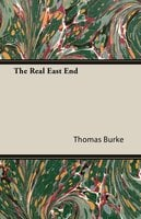 The Real East End - Thomas Burke