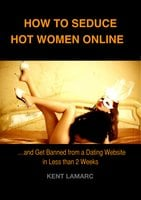 How to Seduce Hot Women Online - Kent Lamarc