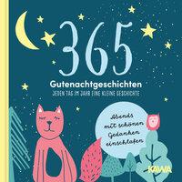 365 Gutenachtgeschichten - Jeden Tag im Jahr eine kleine Geschichte - Kampenwand Verlag