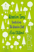 Wooden Tony-Including 'The Wooden Doll' - Lucy Clifford