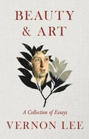 Beauty & Art - A Collection of Essays - Vernon Lee