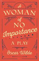 A Woman of No Importance: A Play - Oscar Wilde