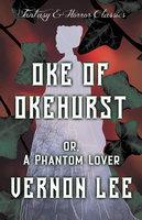 Oke of Okehurst or, A Phantom Lover (Fantasy and Horror Classics) - Vernon Lee