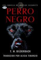 Perro Negro - Una Novela De Justice Security - T. M. Bilderback