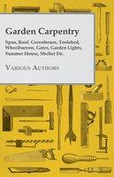 Garden Carpentry - Span, Roof, Greenhouse, Toolshed, Wheelbarrow, Gates, Garden Lights, Summer House, Shelter Etc. - Various
