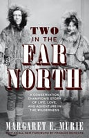Two in the Far North, Revised Edition - Margaret E. Murie