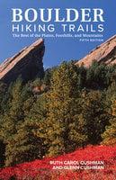 Boulder Hiking Trails, 5th Edition - Glenn Cushman, Ruth Carol Cushman