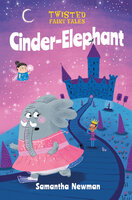 Twisted Fairy Tales: Cinder-Elephant - Samantha Newman