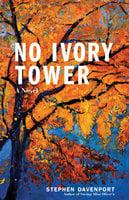 No Ivory Tower - A Novel - Stephen Davenport