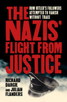 The Nazis' Flight from Justice - Richard Dargie, Julian Flanders
