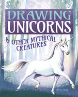 Drawing Unicorns & Other Mythical Creatures