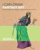 I Can Draw Fantasy Art - Juan Calle, William Potter