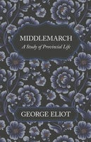 Middlemarch - A Study of Provincial Life - George Eliot