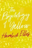 The Psychology of Yellow - Havelock Ellis