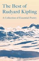 The Best of Rudyard Kipling - A Collection of Essential Poetry - Rudyard Kipling