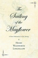 The Sailing of the Mayflower - A Poem Dedicated to its Epic Journey - Henry Wadsworth Longfellow