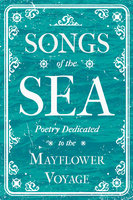 Songs of the Sea - Poetry Dedicated to the Mayflower Voyage - Various