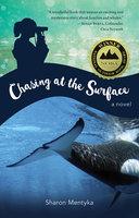 Chasing at the Surface: A Novel - Sharon Mentyka