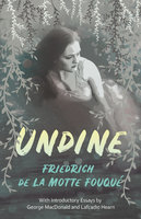 Undine: With Introductory Essays by George MacDonald and Lafcadio Hearn