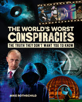 The World's Worst Conspiracies - Mike Rothschild