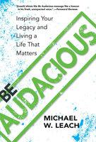 Be Audacious - Michael W. Leach