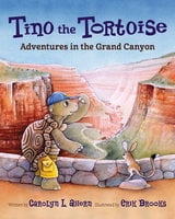 Tino the Tortoise - Adventures in the Grand Canyon - Carolyn L. Ahern