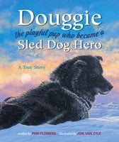 Douggie: The Playful Pup Who Became a Sled Dog Hero - Pam Flowers