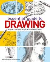 Essential Guide to Drawing: A practical and inspirational workbook - Barrington Barber, Duncan Smith